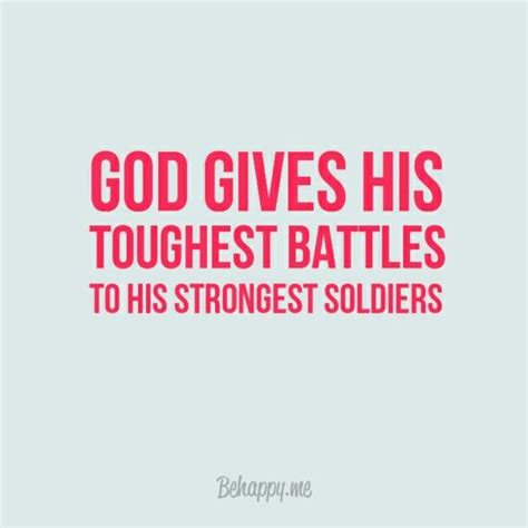 god gives his toughest battles to his strongest soldiers